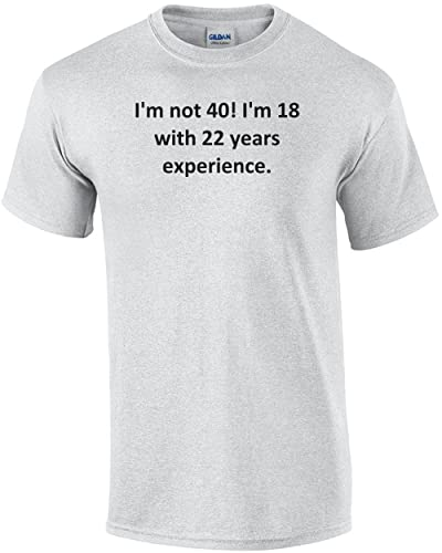 I/'m Not 40 I/'m 18 With 22 Years Experience Printed T-Shirt Funny Joke Birthday