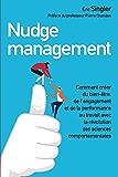 Nudge management: Comment créer du bien-être, de l'engagement et de la performance au travail avec la révolution des sciences comportementales (French Edition)