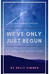 We've Only Just Begun: An Inter-species Romance Kindle Edition