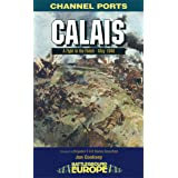 Calais: A Fight to the Finish - May 1940 (Channel Ports)