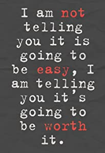 8 x 10 I Am Not Telling You Its Going to Be Easy Quote Motivational Poster
