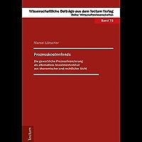 Prozesskostenfonds: Die gewerbliche Prozessfinanzierung als alternatives Investmentvehikel aus ökonomischer und rechtlicher Sicht (Wissenschaftliche Beiträge aus dem Tectum-Verlag 75) (German Edition)