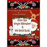 Evan the Virgin Reindeer & His Sexy Buck (Willy the Kinky Elf & His Bad-Ass Reindeer Book 2)