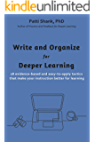 Write and Organize for Deeper Learning: 28 evidence-based and easy-to-apply tactics  that will make your instruction better for learning (Make It Learnable Book 1)
