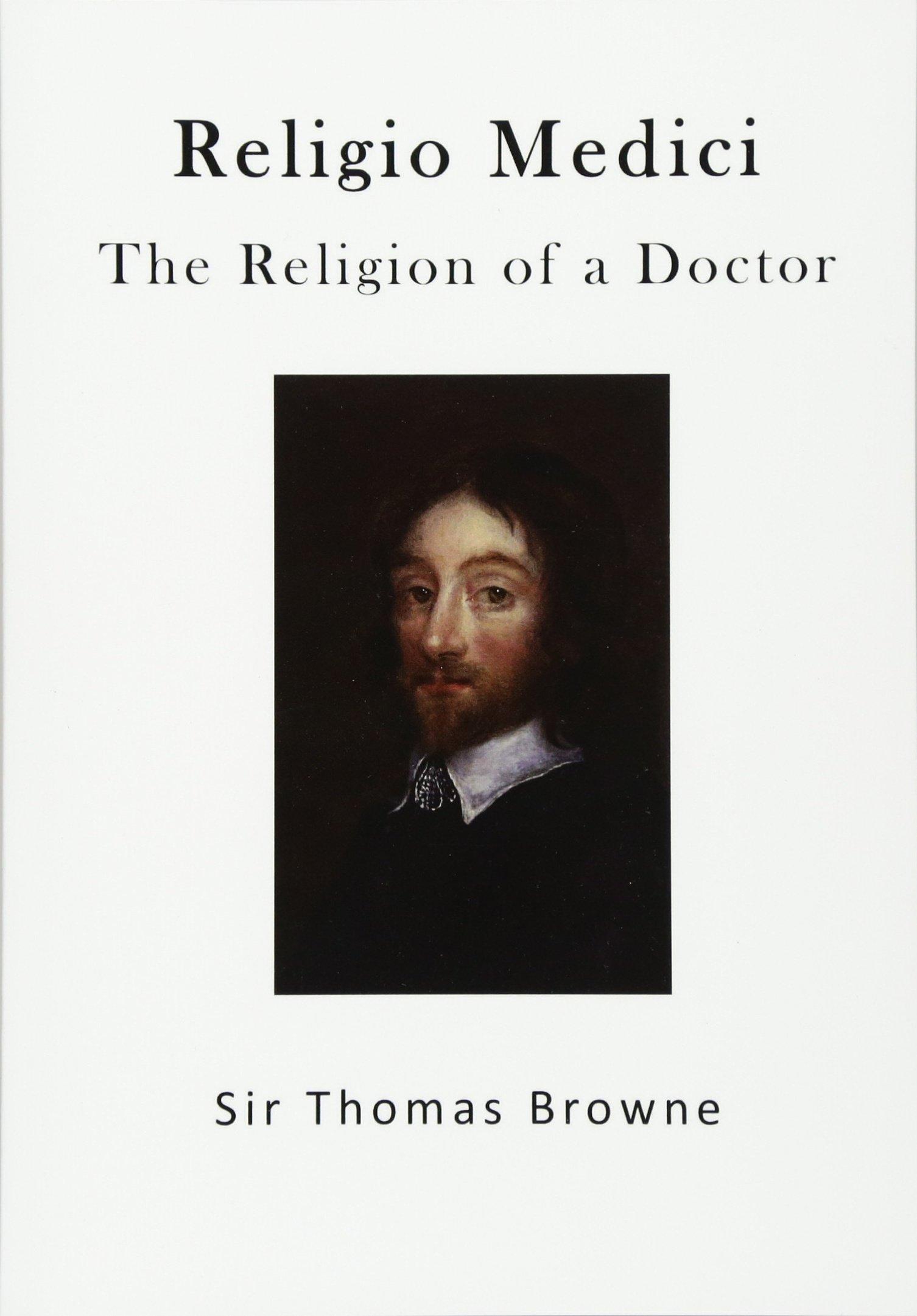 The Religion of a Doctor: Religio Medici: Sir Thomas Browne: 9781523275533:  Amazon.com: Books