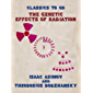 The Genetic Effects of Radiation (Classics To Go)