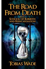 The Road From Death: School of Rebirth and Reincarnation Kindle Edition