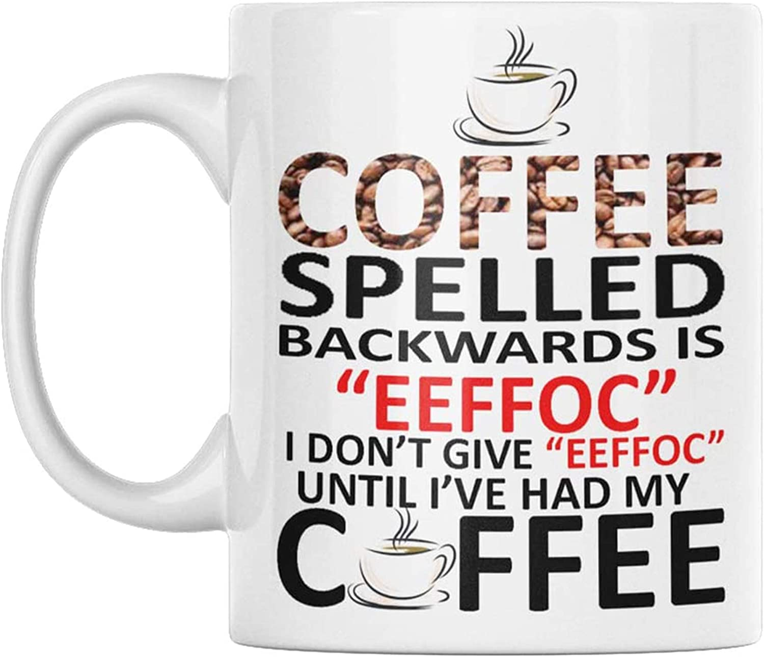 Coffee Spelled Backwards Is Eeffoc - I Don't Give A Eeffoc Until I've Had My Coffee - Coffee Decor - Coffee Cup - Ceramic Mug - Microwave and Dishwasher Safe - Holds up to 11oz - By GTR SOURCE corp.