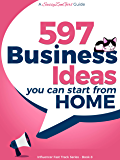 597 Business Ideas You can Start from Home - doing what you LOVE! (Influencer Fast Track Series Book 8)