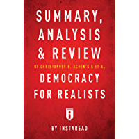 Summary, Analysis & Review of Christopher H. Achen's & & et al Democracy for Realists by Instaread