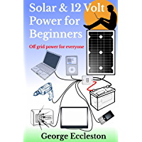 Solar & 12 Volt Power for beginners: Off grid power for everyone (English Edition)