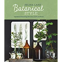 Botanical Style: Inspirational Decorating with Nature, Plants and Florals