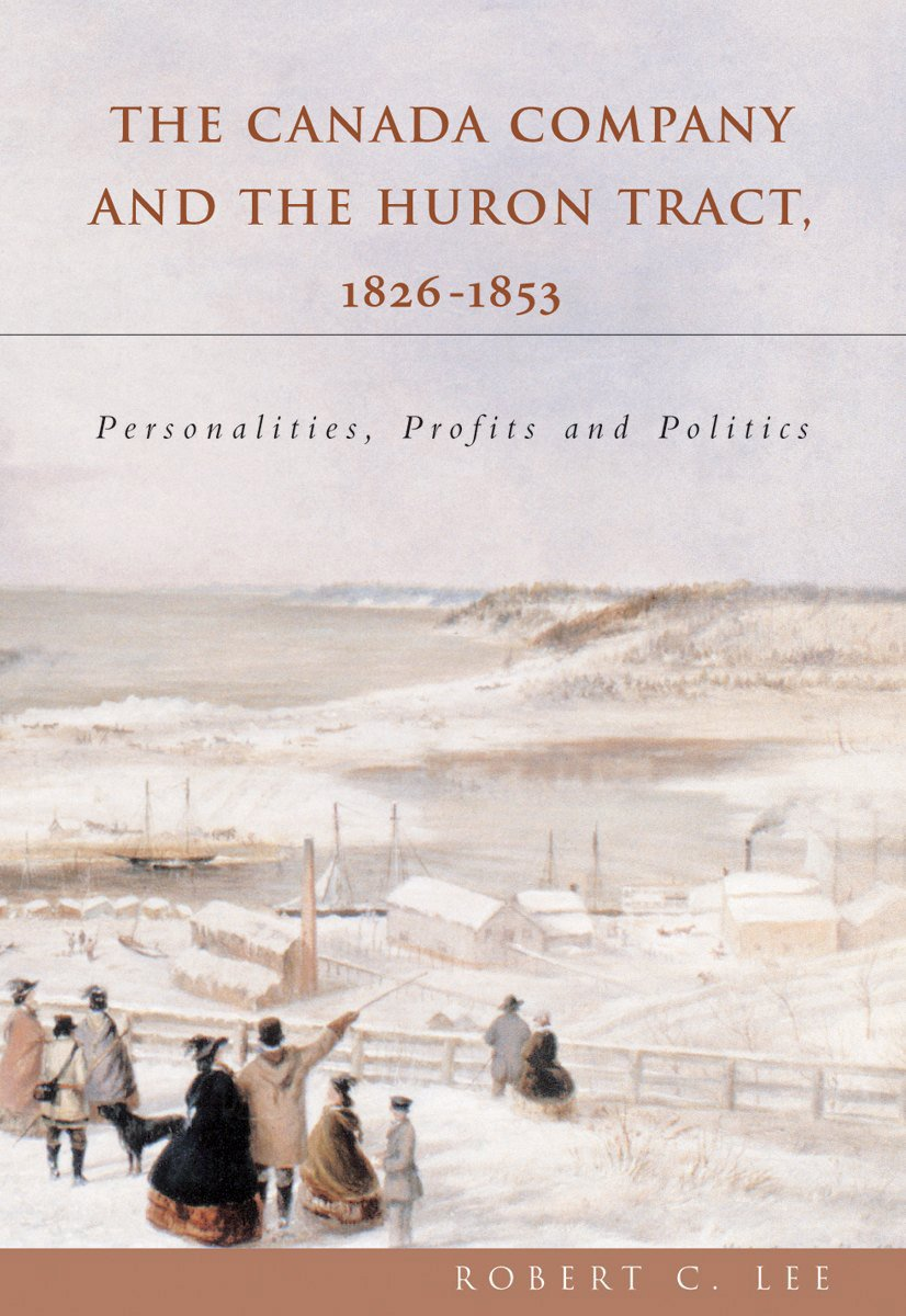 The Canada Company and the Huron Tract, 1826-1853: Personalities, Profits and Politics