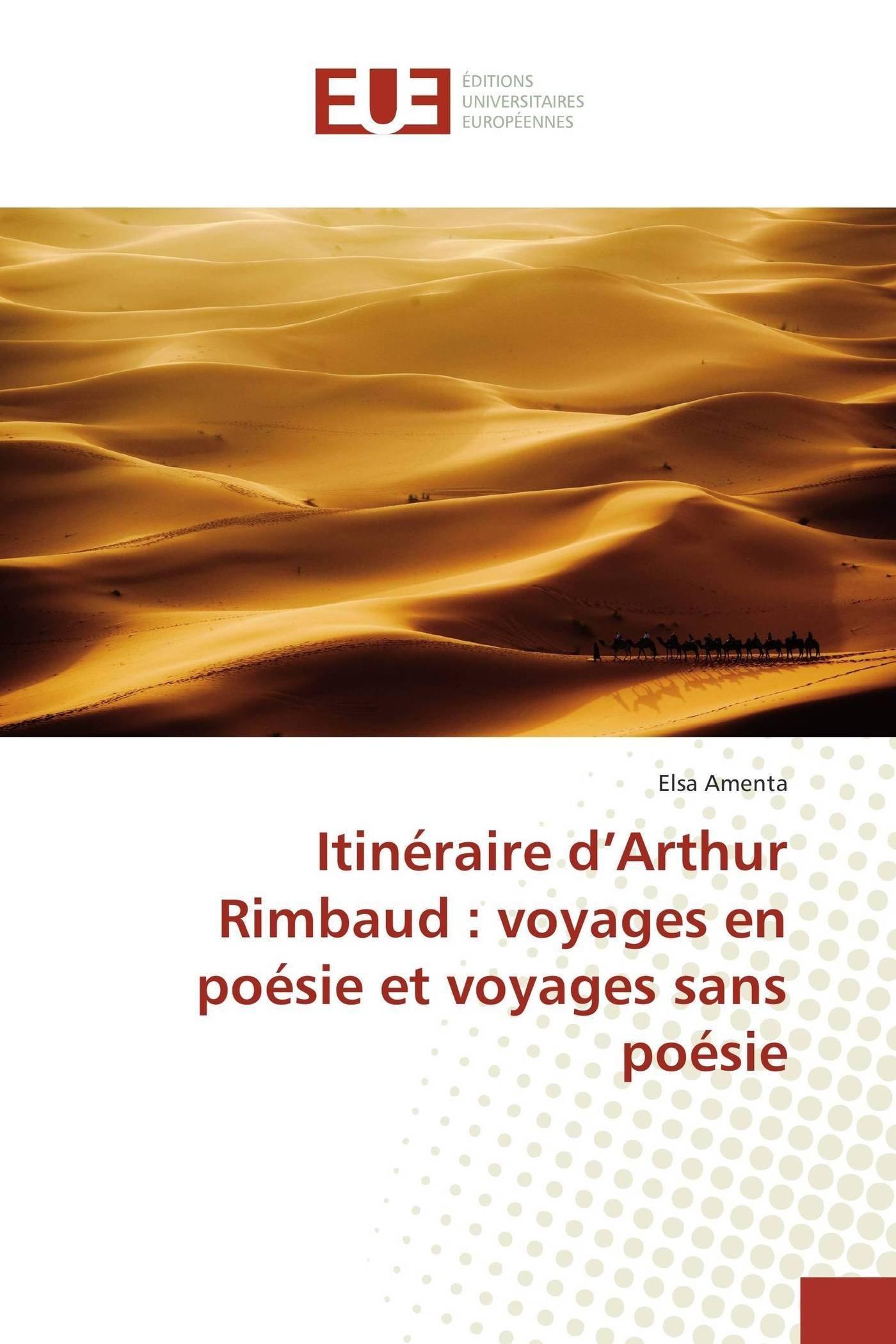 Itinéraire Darthur Rimbaud Voyages En Poésie Et Voyages