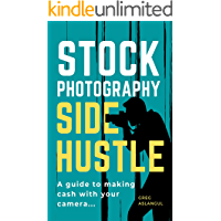 Stock Photography Side Hustle: A guide to making cash with your camera book cover