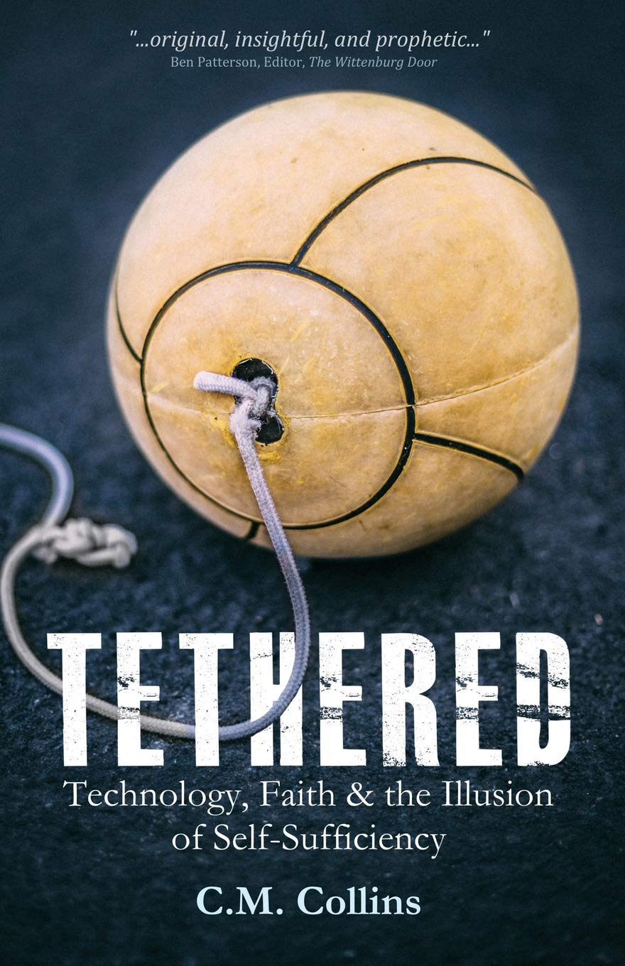 Tethered: Technology, Faith & the Illusion of Self ...