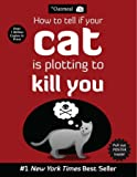 How to Tell If Your Cat Is Plotting to Kill You: Volume 2