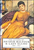 The Letters of Arthur Balfour And Lady Elcho 1885 - 1917: 1883-1917