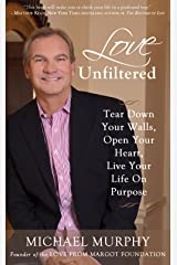 Love Unfiltered: Tear Down Your Walls, Open Your Heart, Live Your Life On Purpose Hardcover