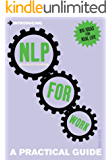 Introducing Neurolinguistic Programming (NLP) for Work: A Practical Guide (Introducing...)