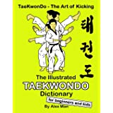 The Illustrated Taekwondo Dictionary for Beginners and Kids: A great practical guide for Taekwondo Beginners and kids. (TaeKw