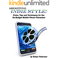 Shooting Indie Style- Tips, Tricks and Techniques for the No-Budget Mobile Phone Filmmaker book cover