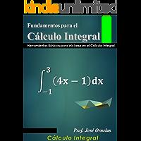 Fundamentos para el Cálculo Integral: Herramientos Básicas para iniciarse en el Cálculo Integral (Cálculo, diferencial e integral. nº 2)