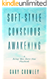 Soft-Style Conscious Awakening: A Being This-Here-Now Playbook