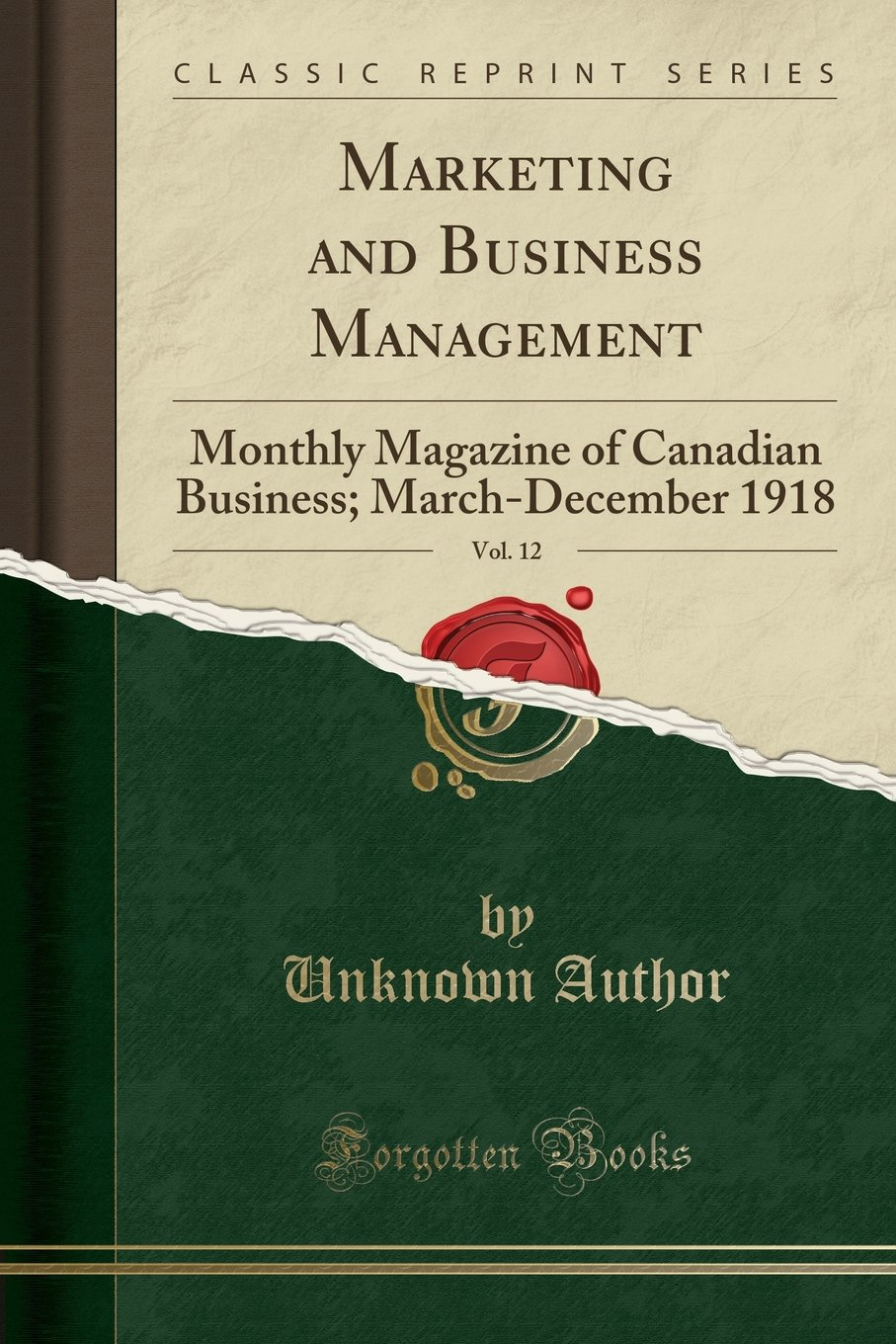 Download Marketing and Business Management, Vol. 12: Monthly Magazine of Canadian Business; March-December 1918 (Classic Reprint) pdf