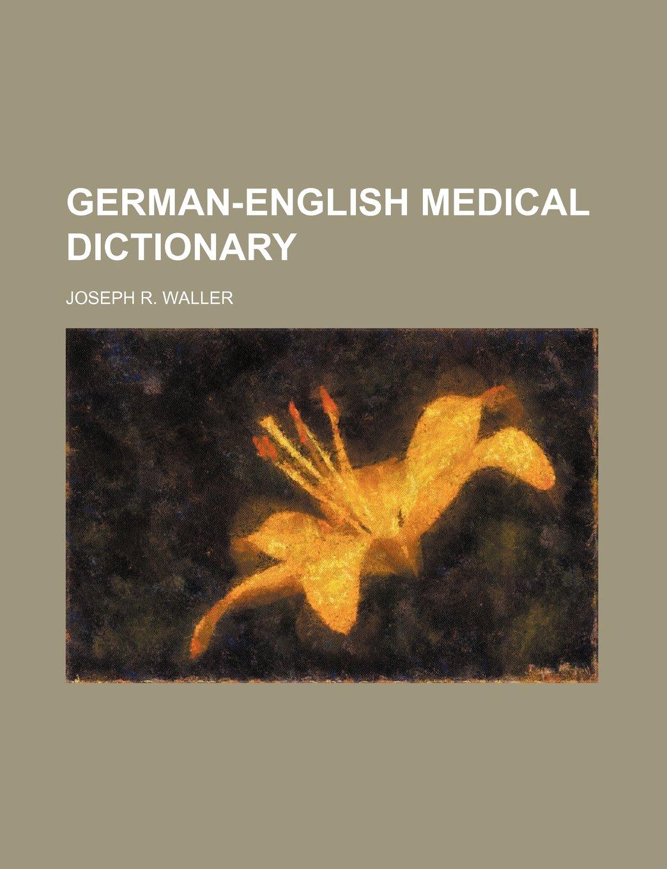 German-English medical dictionary: Joseph R. Waller: 9781235918506 ...