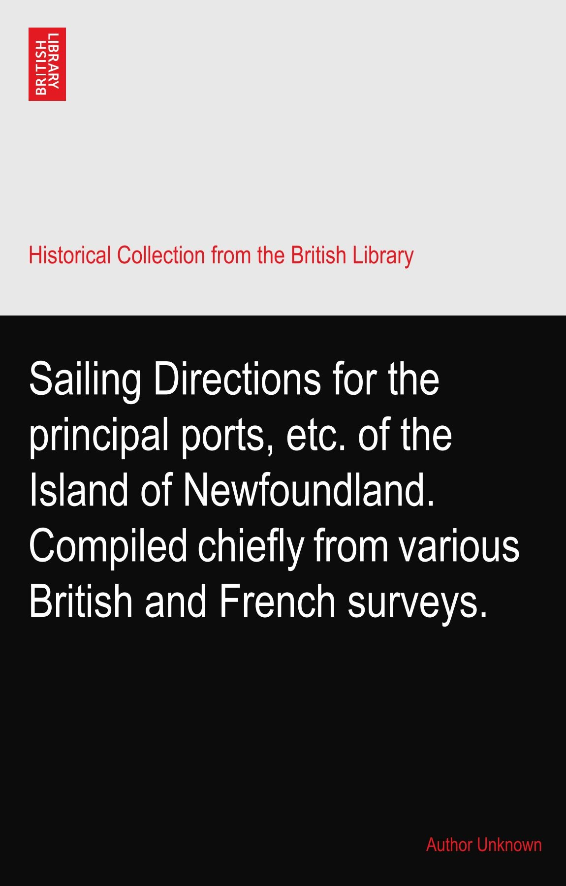 Download Sailing Directions for the principal ports, etc. of the Island of Newfoundland. Compiled chiefly from various British and French surveys. pdf epub