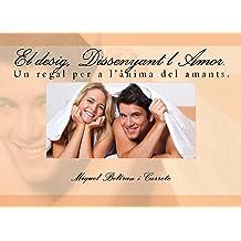 El desig, Dissenyant lAmor.: Un regal per a lànima dels amants (Catalan Edition) Nov 28, 2014