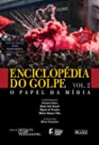 Enciclopédia do golpe - Vol. 2 - O papel da mídia