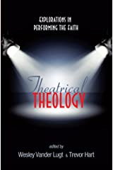 Theatrical Theology: Explorations in Performing the Faith Kindle Edition