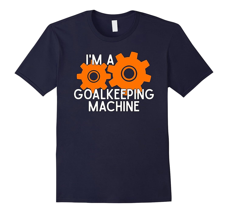 Im a Goalkeeping Machine T-Shirt for Goalkeepers-Vaci