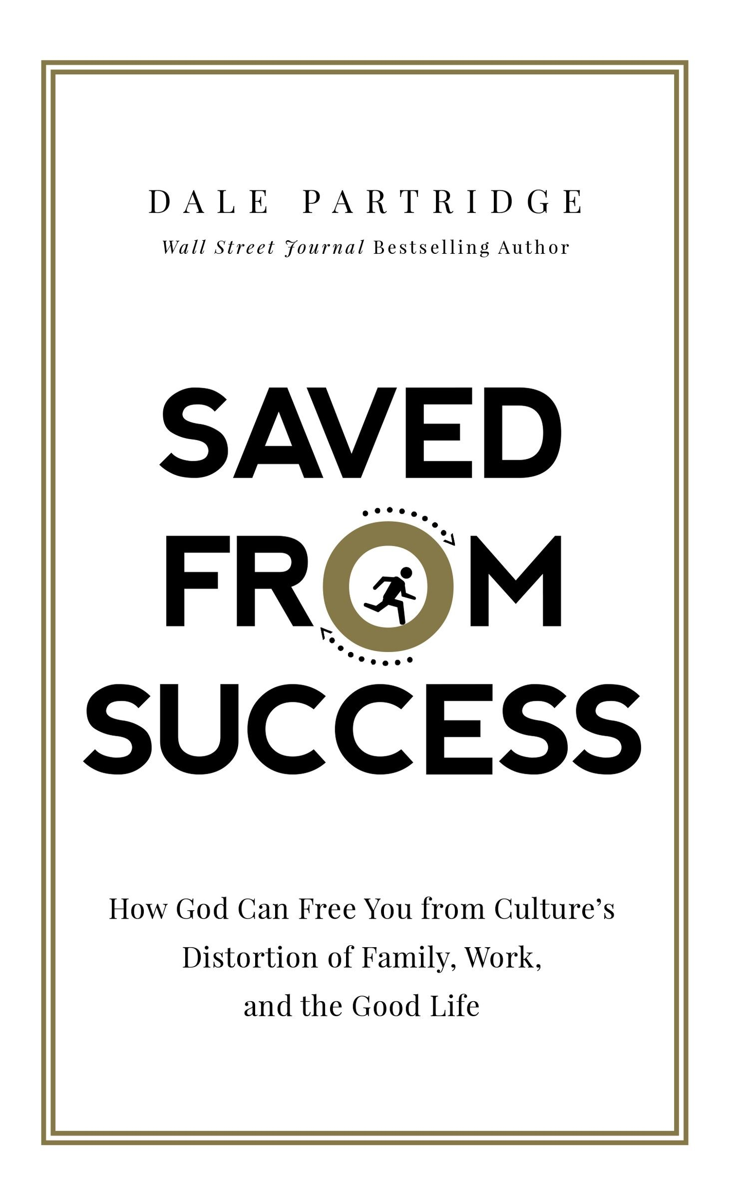 Saved from Success How God Can Free You from Culture s Distortion