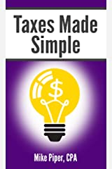 Taxes Made Simple: Income Taxes Explained in 100 Pages or Less Kindle Edition