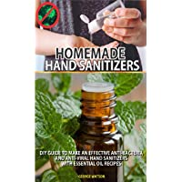 HOMEMADE HAND SANITIZERS: DIY GUIDE TO MAKE AN EFFECTIVE ANTI-BACTERIA AND ANTIVIRAL...