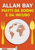 Piatti da sogno e da incubo: Dalle cucine di tutto il mondo