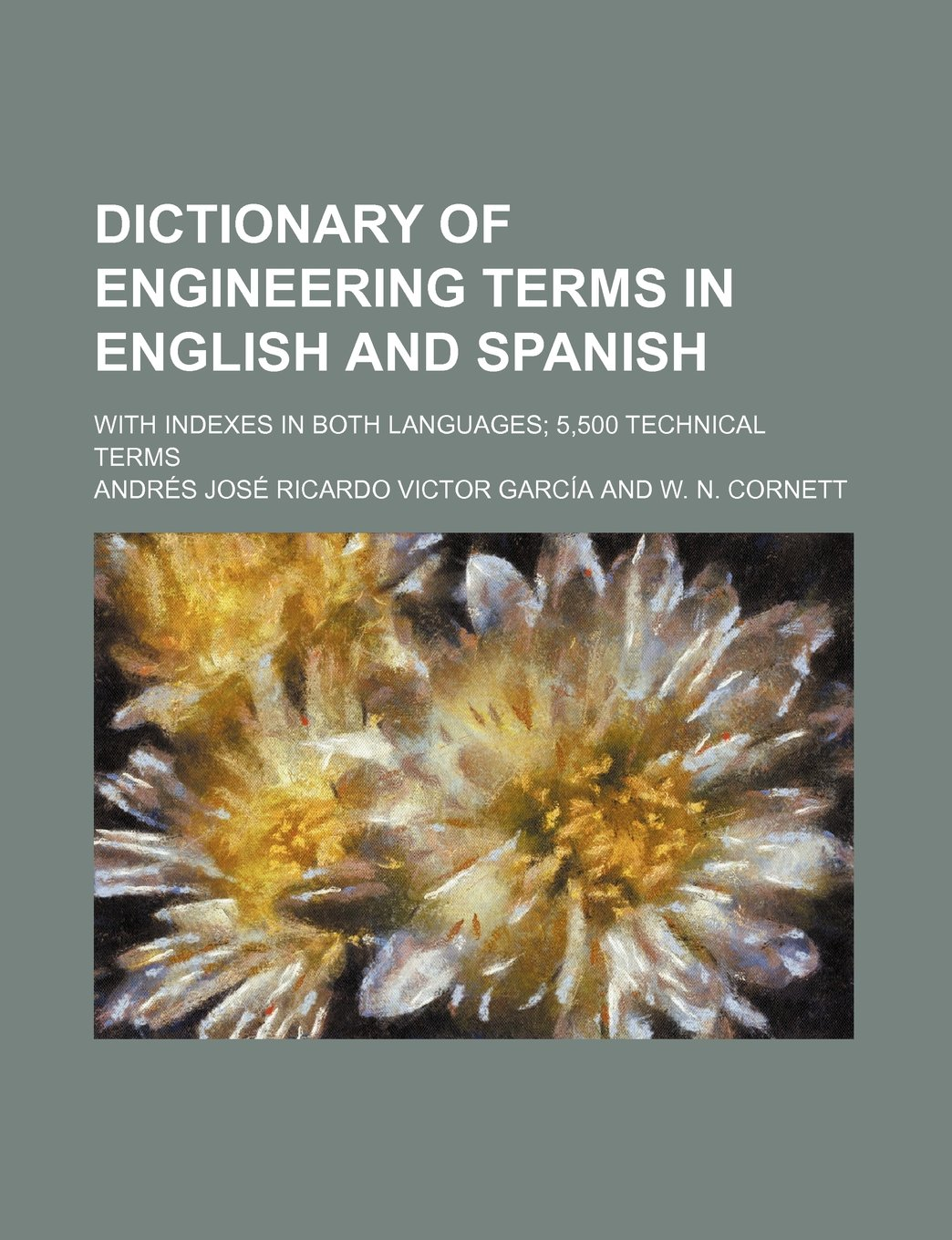 Dictionary of Engineering Terms in English and Spanish; With Indexes ...