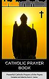 Catholic Prayer Book: Powerful Catholic Prayers by the Popes