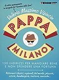 PappaMilano 2017. 150 indirizzi per mangiare bene e non spendere una fortuna