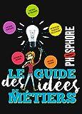 Le guide des idées de métiers: Avec Phosphore