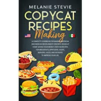 Copycat Recipes Making: A Complete Cookbook for making American and Mexican restaurants' favorite dishes at home saving your money. Over 140 recipes for breakfasts, appetizers, soups, burgers, juices.