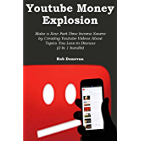 YOUTUBE MONEY EXPLOSION: Make a New Part-Time Income Source by Creating Youtube Videos About Topics You Love to Discuss (2 in 1 bundle) (English Edition)