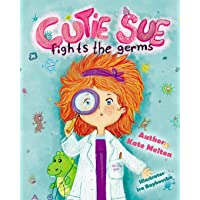 Cutie Sue Fights the Germs: An Adorable Children's Book About Health and Personal Hygiene (Cutie Sue Series)