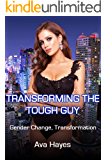 Transforming The Tough Guy: Gender Change, Transformation (English Edition)