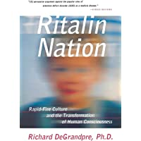 Ritalin Nation: Rapid Fire Culture And The Transformation Of Human Consciousness