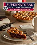 Supernatural: The Official Cookbook: Burgers, Pies, and Other Bites from the Road