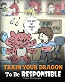 Train Your Dragon To Be Responsible: Teach Your Dragon About Responsibility. A Cute Children Story To Teach Kids How to…